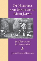 Of heretics and martyrs in Meiji Japan : Buddhism and its persecution