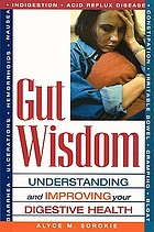 Gut wisdom : understanding and improving your digestive health