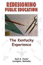 Redesigning public education : the Kentucky experience