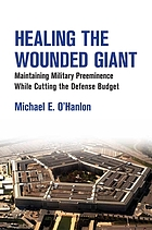 Healing the wounded giant : maintaining military preeminence while cutting the defense budget
