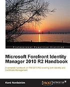 Microsoft forefront identity manager 2010 R2 handbook : a complete handbook on FIM 2010 R2 covering both identity and certificate management
