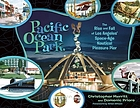 Pacific Ocean Park : the rise and fall of Los Angeles' space-age nautical pleasure pier