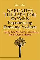 Narrative therapy for women experiencing domestic violence : supporting women's transitions from abuse to safety
