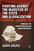 Fighting against the injustice of the state and globalization : comparing the African American and Oromo movements