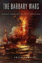 The Barbary wars : American independence in the Atlantic world