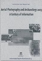 Aerial photography and archaeology 2003 : a century of information ; papers presented during the conference held at the Ghent University, December 10th - 12th, 2003