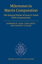Milestones in matrix computation : selected works of Gene H. Golub, with commentaries