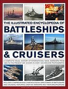 The illustrated encyclopedia of battleships & cruisers : a complete visual history of international naval warships from 1860 to the present day, shown in over 1200 archive photographs