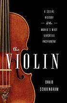 The violin : a social history of the world's most versatile instrument
