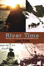 River time : racing the ghosts of the Klondike rush