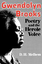 Gwendolyn Brooks : poetry & the heroic voice