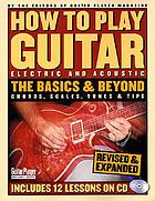 How to play guitar : the basics & beyond : chords, scales, tunes & tips