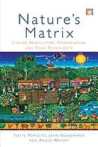 Nature's matrix : linking agriculture, conservation and food sovereignty
