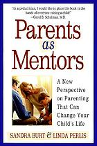 Parents as mentors : a new perspective on parenting that can change your child's life