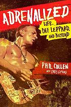 Adrenalized : life, Def Leppard and beyond