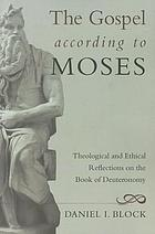 The gospel according to Moses : theological and ethical reflections on the book of Deuteronomy
