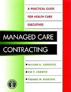 Managed care contracting : a practical guide for health care executives