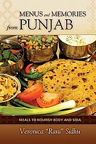Menus and memories from Punjab : meals to nourish body and soul