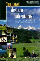 Top rated Western adventures : guest ranches, pack trips and cattle drives in North America