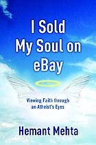 I sold my soul on eBay : viewing faith through an atheist's eyes