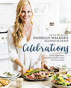 Danielle Walker's Against all grain celebrations : a year of gluten-free, dairy-free, and Paleo recipes for every occasion