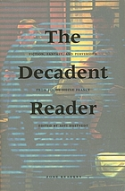 The decadent reader : fiction, fantasy, and perversion from fin-de-siècle France