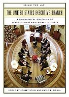The United States Executive Branch : a biographical directory of heads of state and cabinet officials