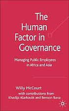 The human factor in governance : managing public employees in Africa and Asia