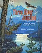 Three river junction : a story of an Alaskan bald eagle preserve