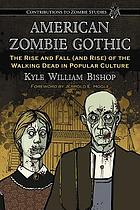 American Zombie Gothic : the rise and fall (and rise) of the walking dead in popular culture