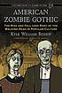 American Zombie Gothic : the rise and fall (and... by  Kyle William Bishop