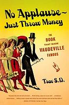 No applause, just throw money, or, The book that made vaudeville famous : a high-class, refined entertainment