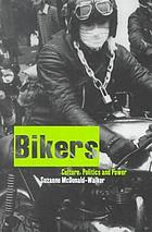 Bikers : culture, politics and power