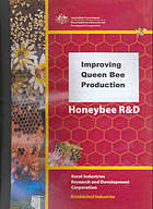 Improving queen bee production : a report for the Rural Industries Research and Development Corporation