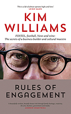Rules of engagement : FOXTEL, football, news ans wine: the secrets of a business builder and cultural maestro