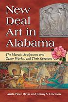 New Deal art in Alabama : the murals, sculptures and other works, and their creators