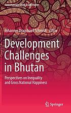 Development challenges in Bhutan : perspectives on inequality and gross national happiness