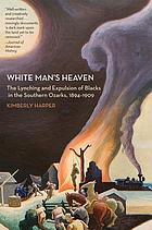 White man's heaven : the lynching and expulsion of blacks in the Southern Ozarks, 1894-1909