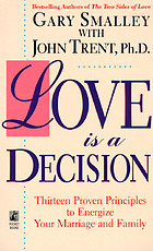 Love is a decision : [thirteen proven principles to energize your marriage and family]