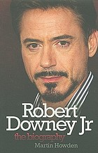 Robert Downey Jr : the biography