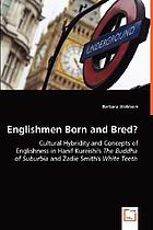 Englishmen born and bred? : cultural hybridity and concepts of Englishness in Hanif Kureishi's The Buddha of suburbia and Zadie Smith's White teeth