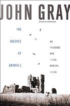 The silence of animals : on progress and other modern myths