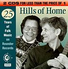Hills of home : 25 years of folk music on Rounder Records.