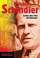 Oskar Schindler : saving Jews from the Holocaust