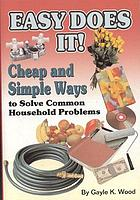 Easy does it : cheap and simple ways to solve common household problems