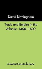 Trade and empire in the Atlantic, 1400-1600