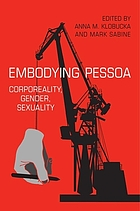 Embodying Pessoa : corporeality, gender, sexuality