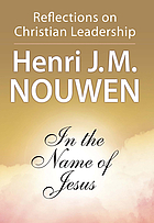 In the name of Jesus : reflections on Christian leadership with study guide for groups and individuals