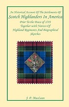 An historical account of the settlements of Scotch Highlanders in America prior to the peace of 1783 : together with notices of Highland regiments and biographical sketches
