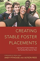 Creating stable foster placements : learning from foster children and the families who care from them